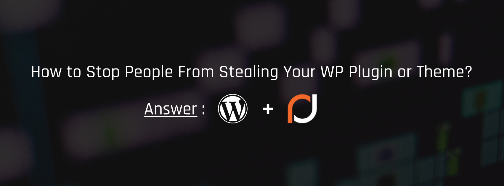 Stop People From Stealing Your Work: Implement WordPress